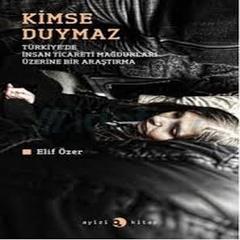 Kimse Duymaz: Türkiye'de İnsan Ticareti Mağdurları Üzerine bir Araştırma, Elif Özer